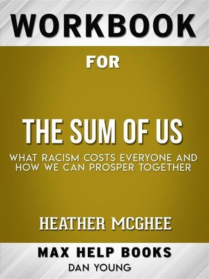 cover image of Workbook for the Sum of Us--What Racism Costs Everyone and How We Can Prosper Together by Heather McGhee (Max Help Workbooks)