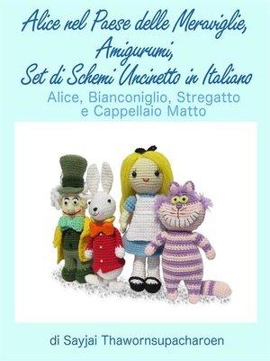 cover image of Alice nel Paese delle Meraviglie, Amigurumi, Set di Schemi Uncinetto in Italiano