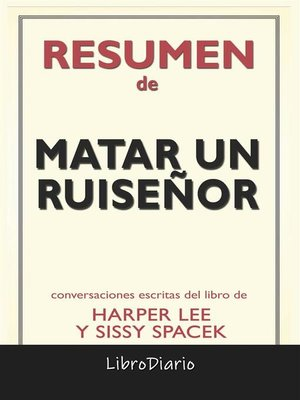 cover image of Matar Un Ruiseñor de Harper Lee & Sissy Spacek--Conversaciones Escritas
