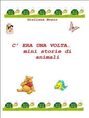cover image of C'era una volta... mini storie di animali