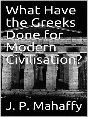 cover image of What Have the Greeks Done for Modern Civilisation?
