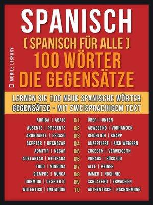 cover image of Spanisch ( Spanisch für Alle ) 100 Wörter-- Die Gegensätze