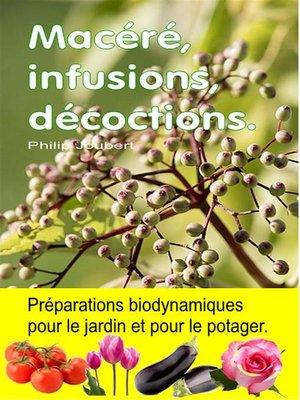 cover image of Macéré, infusions, décoctions. Préparations biodynamiques pour le jardin et pour le potager.