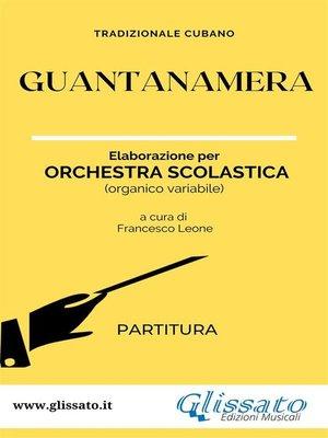 cover image of Guantanamera--Orchestra Scolastica (partitura)