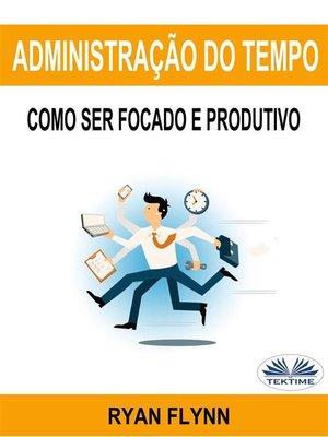 cover image of Administração Do Tempo--Como Ser Focado E Produtivo