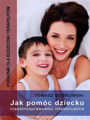 cover image of Jak pomóc dziecku niepełnosprawnemu intelektualnie