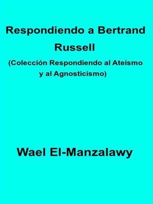 cover image of Respondiendo a Bertrand Russell (Colección Respondiendo Al Ateísmo Y Al Agnosticismo)