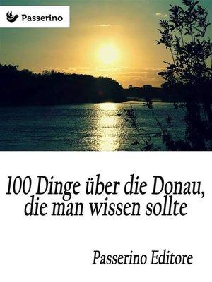 cover image of 100 Dinge über die Donau, die man wissen sollte