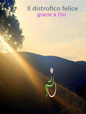 cover image of Il distrofico felice grazie a Dio