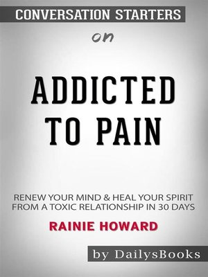 cover image of Addicted to Pain--Renew Your Mind & Heal Your Spirit From a Toxic Relationship In 30 Days by Rainie Howard - Conversation Starters