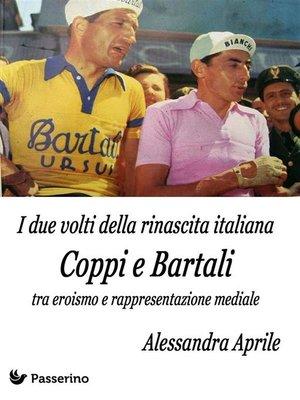 cover image of I due volti della rinascita italiana. Coppi e Bartali tra eroismo e rappresentazione mediale