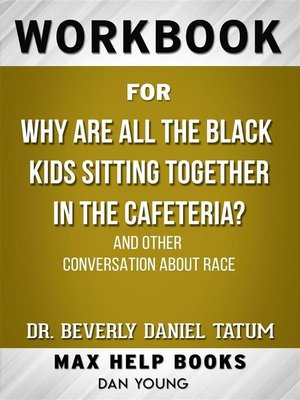 cover image of Workbook for Why Are All the Black Kids Sitting Together in the Cafeteria? and Other Conversations About Race by Beverly Daniel Tatum