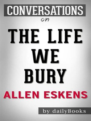 cover image of The Life We Bury--by Allen Eskens