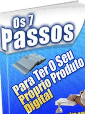 cover image of 7 Passos Para Ter O Seu Próprio Produto Digital