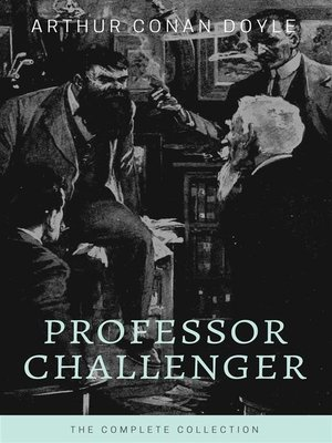 cover image of Professor Challenger--The Complete Collection (Illustrated)