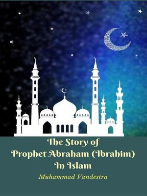 cover image of The Story of Prophet Abraham (Ibrahim) In Islam