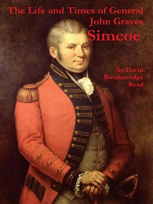 """cover image of The Life and Times of General John Graves Simcoe, Commander of the """"Queen's Rangers"""" During the Revolutionary War"""