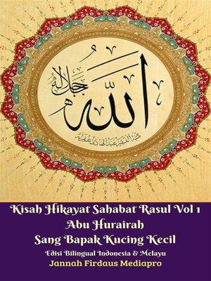 cover image of Kisah Hikayat Sahabat Rasul Vol 1 Abu Hurairah Sang Bapak Kucing Kecil Edisi Bilingual Indonesia & Melayu