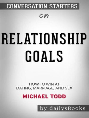 cover image of Relationship Goals--How to Win at Dating, Marriage, and Sex byMichael Todd--Conversation Starters