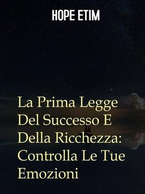 cover image of La Prima Legge Del Successo E Della Ricchezza--Controlla Le Tue Emozioni