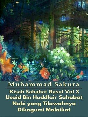 cover image of Kisah Sahabat Rasul Vol 3 Usaid Bin Huddlair Sahabat Nabi yang Tilawahnya Dikagumi Malaikat