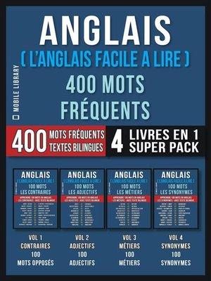 cover image of Anglais ( L'Anglais Facile a Lire ) 400 Mots Fréquents (4 Livres en 1 Super Pack)