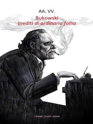 cover image of Bukowski. Inediti di ordinaria follia