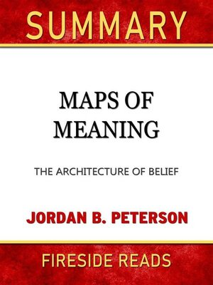 cover image of Maps of Meaning--The Architecture of Belief by Jordan B. Peterson--Summary by Fireside Reads