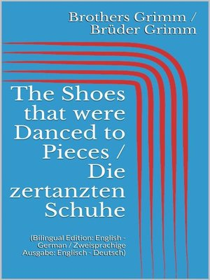 cover image of The Shoes that were Danced to Pieces / Die zertanzten Schuhe