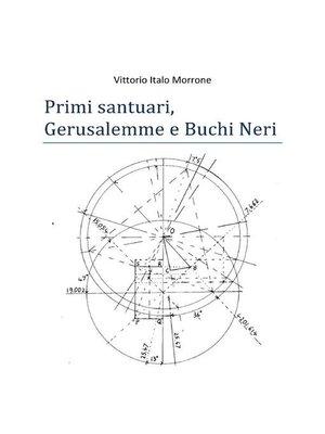 cover image of Primi santuari--Gerusalemme e Buchi neri