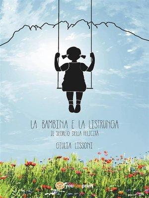 cover image of La bambina e la listrunga. Il segreto della felicità