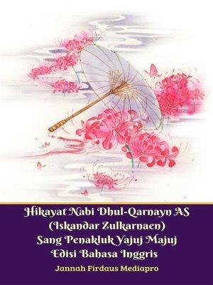 cover image of Hikayat Nabi Dhul-Qarnayn AS (Iskandar Zulkarnaen) Sang Penakluk Yajuj Majuj Edisi Bahasa Inggris