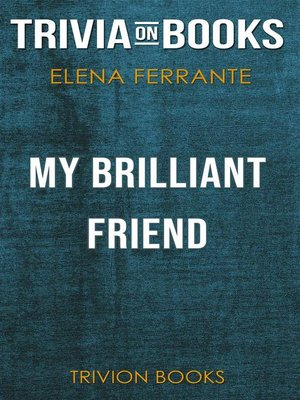 cover image of My Brilliant Friend by Elena Ferrante (Trivia-On-Books)