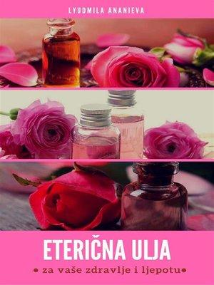 cover image of Eterična ulja za vaše zdravlje i ljepotu
