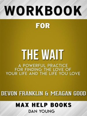 cover image of Workbook for the Wait--A Powerful Practice for Finding the Love of Your Life and the Life You Love by DeVon Franklin , Meagan Good, et al.  (Max Help Workbooks)