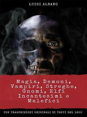 cover image of Magia, Demoni, Vampiri, Streghe, Gnomi, Elfi, incantesimi e malefici