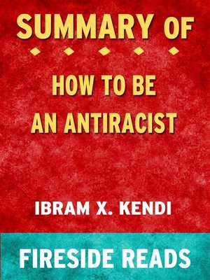 cover image of How to Be an Antiracist by Ibram X. Kendi--Summary by Fireside Reads