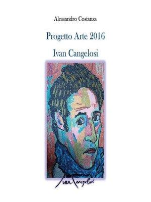 cover image of Progetto Arte 2016--Ivan Cangelosi