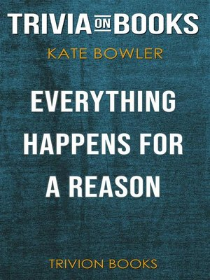 cover image of Everything Happens for a Reason--And Other Lies I've Loved by Kate Bowler (Trivia-On-Books)