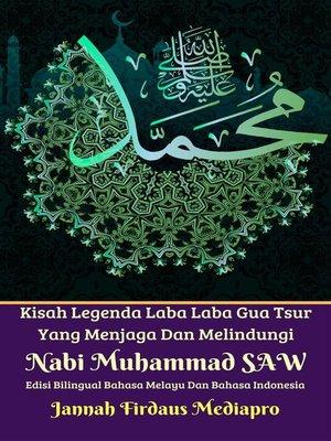cover image of Kisah Legenda Laba Laba Gua Tsur Yang Menjaga Dan Melindungi  Nabi Muhammad SAW Edisi Bilingual Bahasa Melayu Dan Bahasa Indonesia