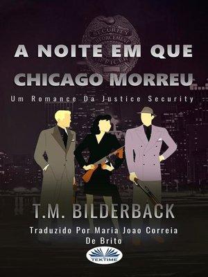 cover image of A Noite Em Que Chicago Morreu--Um Romance Da Justice Security
