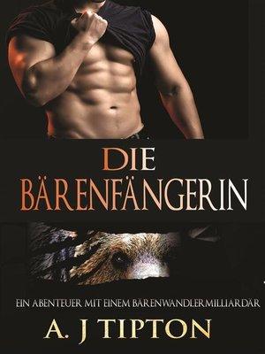 cover image of Die Bärenfängerin--Ein Abenteuer mit einem Bärenwandlermilliardär