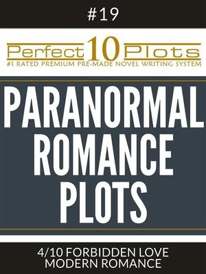 "cover image of Perfect 10 Paranormal Romance Plots #19-4 ""FORBIDDEN LOVE – MODERN ROMANCE"""