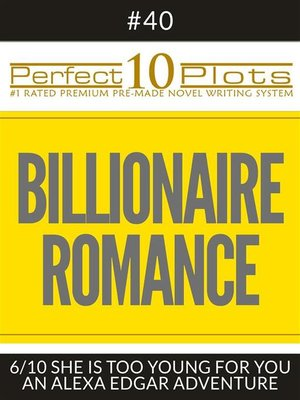 "cover image of Perfect 10 Billionaire Romance Plots #40-6 ""SHE IS TOO YOUNG FOR YOU – AN ALEXA EDGAR ADVENTURE"""