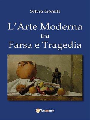 cover image of L'arte moderna tra farsa e tragedia