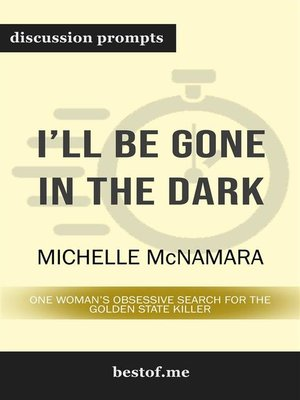 "cover image of Summary--""I'll Be Gone in the Dark--One Woman's Obsessive Search for the Golden State Killer"" by Michelle McNamara 