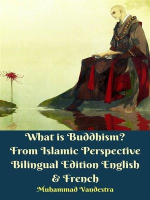 cover image of What is Buddhism? From Islamic Perspective Bilingual Edition English & French