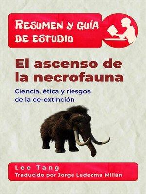 cover image of Resumen Y Guía De Estudio--El Ascenso De La Necrofauna--Ciencia, Ética Y Riesgos De La De-Extinción