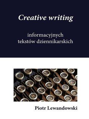 cover image of Creative writing informacyjnych tekstów dziennikarskich