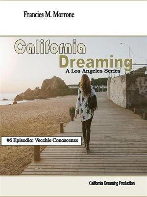 cover image of Vecchie Conoscenze (#6 della serie California Dreaming)--A Los Angeles Series